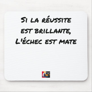 If the Success is brilliant, the failure is matt Mouse Pad
