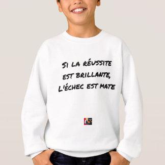 If the Success is brilliant, the failure is matt Sweatshirt