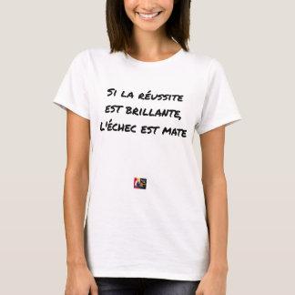 If the Success is brilliant, the failure is matt T-Shirt