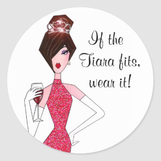"""If the Tiara fits, wear it!"" Stickers"