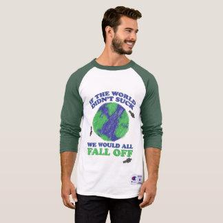 """If the world didn't suck..."" T-Shirt"