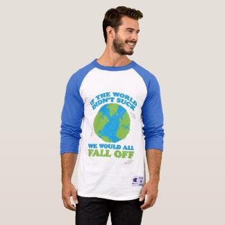 """If the world didn't suck?"" T-Shirt"