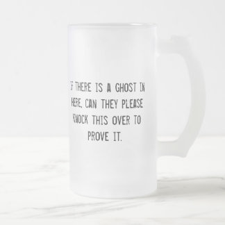 If there is a ghost in here. . . frosted glass beer mug