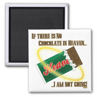 If there's no Chocolate in Heaven...I'm not going! Square Magnet