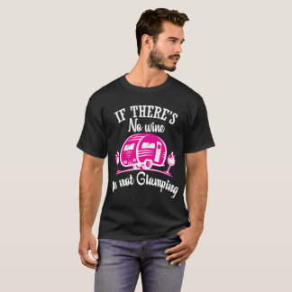 If There's No Wine It's Not Glamping Funny T-Shirt