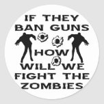 If They Ban Guns How Will We Fight The Zombies Stickers