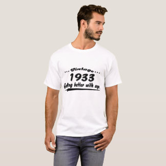 IF THINGS GET BETTER WITH AGE-1933 T-Shirt