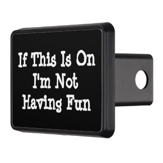 If This Is On I'm Not Having Fun Any Text or Color Trailer Hitch Cover
