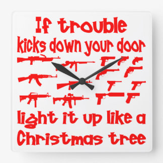 If Trouble Kicks Down Your Door Light It Up Square Wall Clock