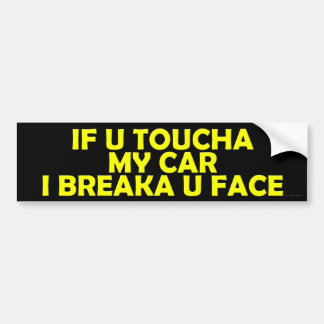 If U Toucha My Car Bumper Sticker