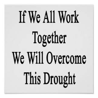 If We All Work Together We Will Overcome This Drou Poster