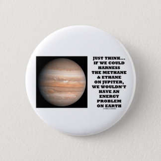 If We Could Harness Methane Ethane Jupiter Energy 2 Inch Round Button