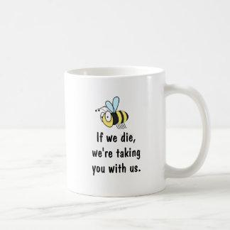 If we die we're taking you with us bee mug