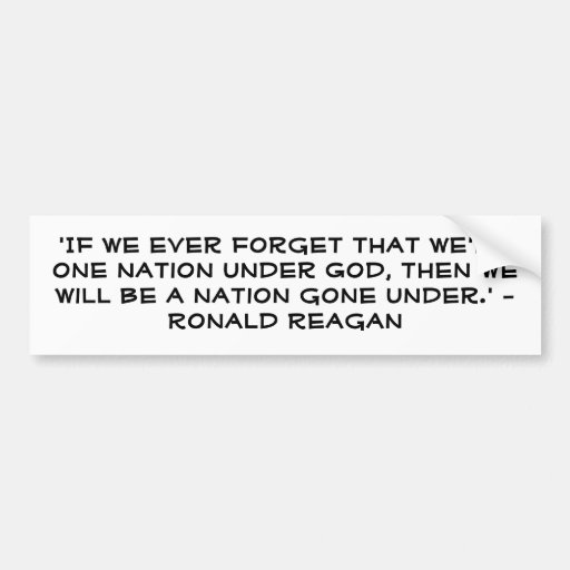 'If we ever forget that we're one nation under ... Bumper Stickers