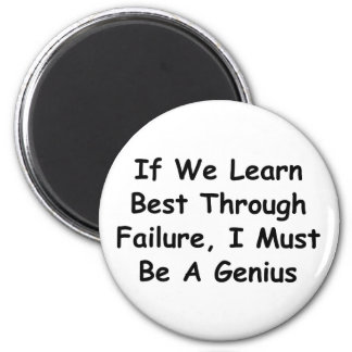 If We Learn Best Through Failure, I'm A Genius! Refrigerator Magnets