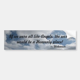 If we were all like Angels Bumper Sticker