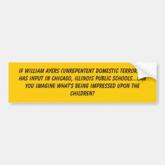 If William Ayers (Unrepentent Domestic Terroris... Bumper Sticker