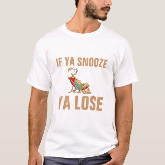 If Ya Snooze, Ya Lose T-Shirt