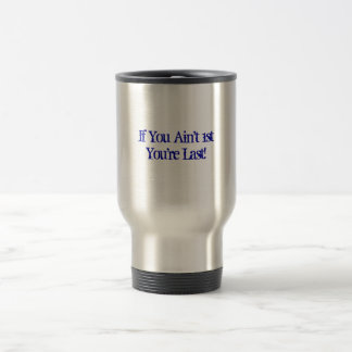 If You Ain't 1st Travel Mug