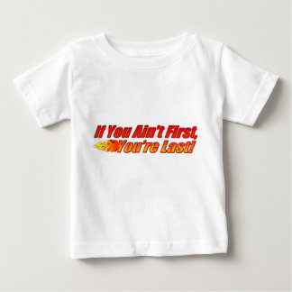 If You Ain't First, You're Last Baby T-Shirt