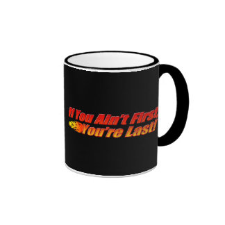 If You Ain't First, You're Last Coffee Mugs