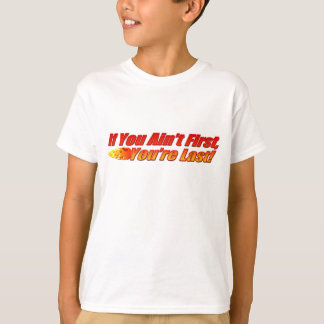 If You Ain't First, You're Last T-shirts