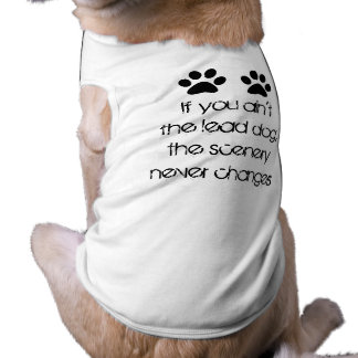 If you ain't the lead dog, scenery never changes doggie shirt