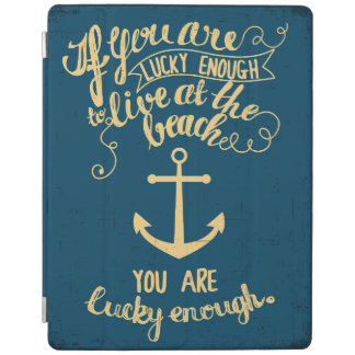 If You Are Lucky Enough to Live at the Beach iPad Cover