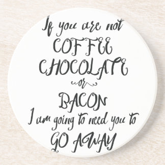 If You Are Not Coffee Chocolate or Bacon... Coaster