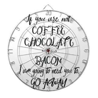 If You Are Not Coffee Chocolate or Bacon... Dartboard