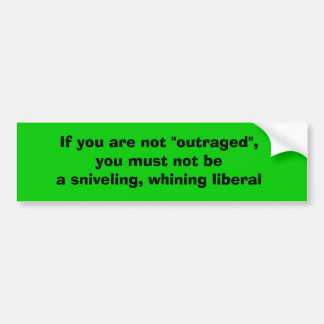 """If you are not """"outraged"""", you must not be a sn... bumper sticker"""