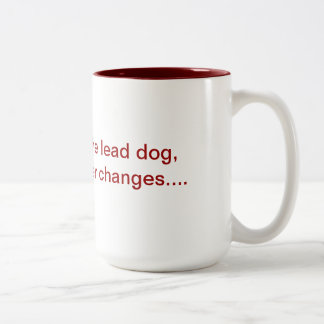 If you are not the lead dog mug