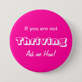 If you are not THRIVING Ask me HOW! 3 Inch Round Button