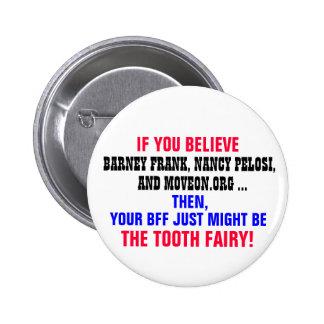 IF YOU BELIEVE BARNEY FRANK, NANCY PELOSI, ETC. 2 INCH ROUND BUTTON