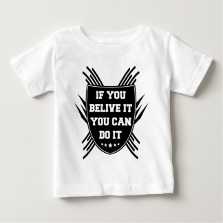 If you belive it you can do it baby T-Shirt