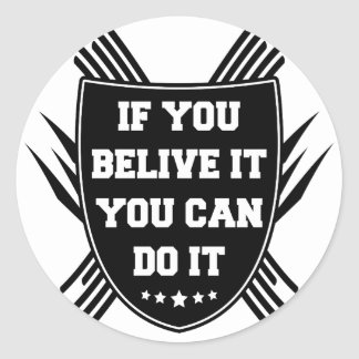 If you belive it you can do it classic round sticker