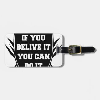 If you belive it you can do it luggage tag