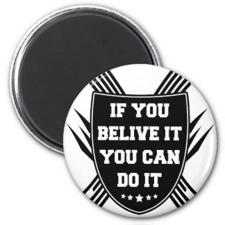 If you belive it you can do it magnet