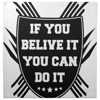 If you belive it you can do it napkin