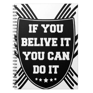 If you belive it you can do it notebook