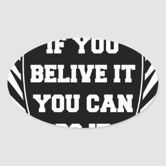 If you belive it you can do it oval sticker