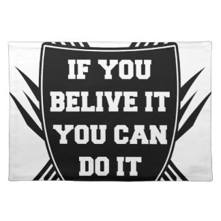 If you belive it you can do it placemat
