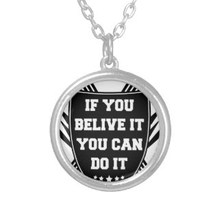 If you belive it you can do it silver plated necklace