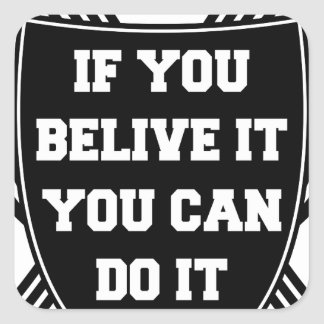 If you belive it you can do it square sticker
