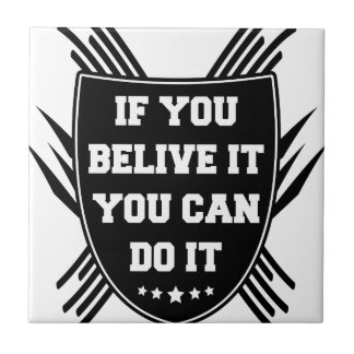 If you belive it you can do it tile