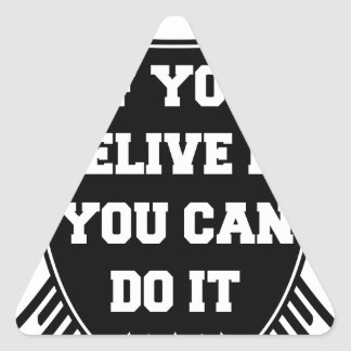 If you belive it you can do it triangle sticker