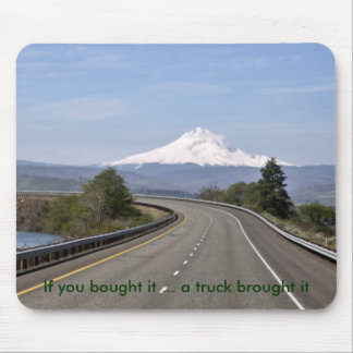 If you bought it ... a truck brought it mouse pad