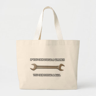 If You Can Dodge A Wrench You Can Dodge A Ball Large Tote Bag