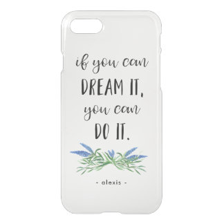 If You can Dream It | Clear Trendy Botanical Quote iPhone 7 Case