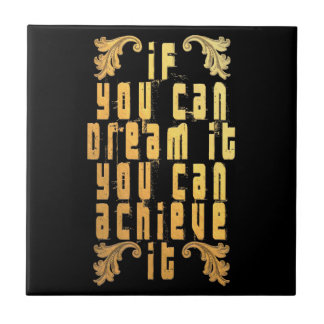 If you can dream it you can achieve it ceramic tiles